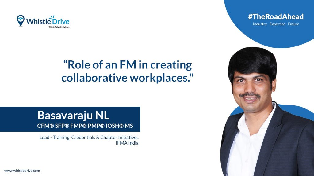 Role of an FM in creating collaborative workplaces | Basavaraju N L | IFMA India | #TheRoadAhead